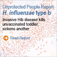 Unprotected People Report: Invasive Hib kills unvaccinated toddler, sickens another