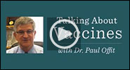 New videos added: Talking About Vaccines with Dr. Paul Offit