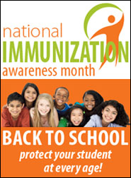 National Immunization Awareness Month - Back to school - Protect your student at every age!